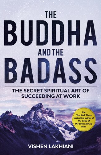 The Buddha and the Badass The Secret Spiritual Art of Succeeding at Work by Vishen Lakhiani