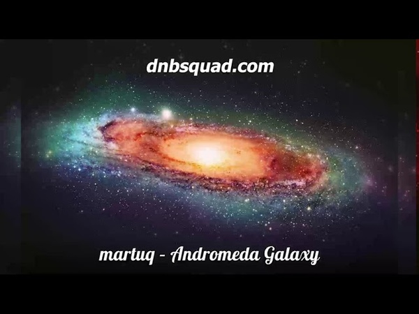 Martuq Andromeda Galaxy Liquid Drum and Bass Mix Deep Intelligent Atmospheric Dnb Squad