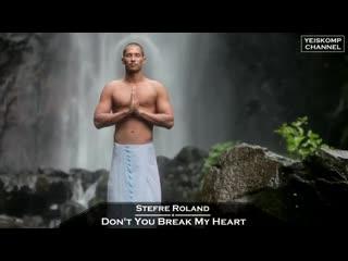 Stefre Roland - Dont You Break My Heart (Original