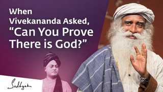 """When Vivekananda Asked, """"Can You Prove There is God?"""""""