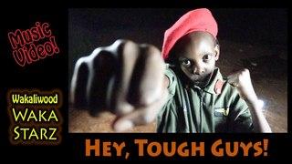 Hey, Tough Guys! - Waka Starz, Uganda's Kung Fu Kidz