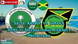 Saudi Arabia vs Jamaica   International Friendly 2020-21   Predictions eFootball PES2021