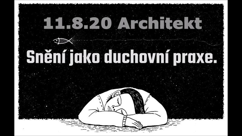 Snění jako duchovní praxe. 11.8.2020 Architekt