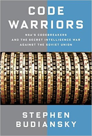 Code Warriors: NSA's Codebreakers and the Secret Intelligence War Against the Soviet Union - Stephen Budiansky
