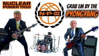 Nuclear Power Trio - Grab 'Em by the Pyongyang (OFFICIAL VIDEO | 5K)